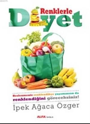 Renklerle Diyet; Beslenmeniz Renklendikçe Yaşamanızın Da Renklendiğini Göreceksiniz!