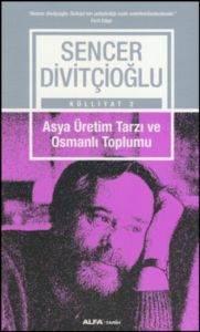 Sencer Divitçioğlu Külliyat 2 - Asya Üretim Tarzı ve Osmanlı Toplumu