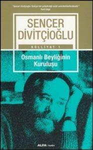 Sencer Divitçioğlu Küllüyat 1 - Osmanlı Beyliğinin Kuruluşu