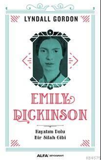 Emily Dickinson; Hayatım Dolu Bir Silah Gibi