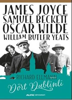 Dört Dublinli; James Joyce Samuel Beckett Oscar Wilde William Butler Yeats