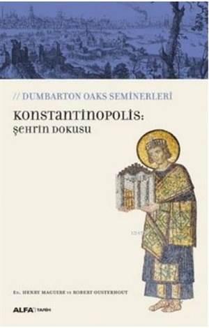 Konstantinopolis: Şehrin Dokusu; Dumbarton Oaks Seminerleri