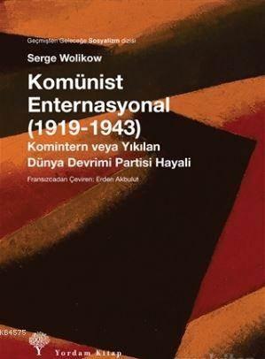 Komünist Enternasyonal (1919-1943); Komintern veya Yıkılan Dünya Devrimi Partisi Hayalleri