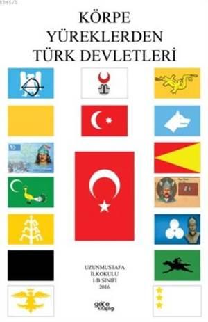 Körpe Yüreklerden Türk Devletleri