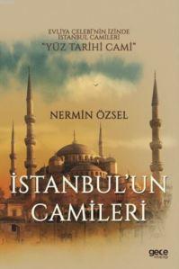 İstanbul'un Camileri; Evliya Çelebi'nin İzinde İstanbul Camileri Yüz Tari,Hi Cami