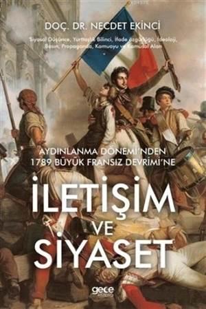 İletişim Ve Siyaset; Aydınlanma Dönemi'nden 1789 Büyük Fransız Devrimi'ne