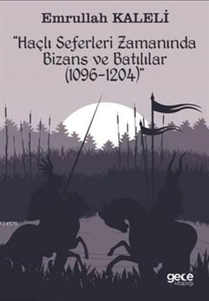 Haçlı Seferleri Zamanında Bizans Ve Batılılar; 1069-1204