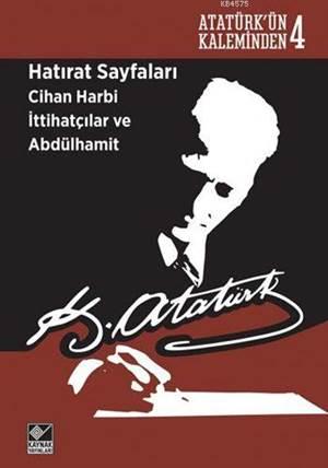 Hatırat Sayfaları: Cihan Harbi İttihatçılar Ve Abdülhamit; Atatürk'ün Kaleminden - 4