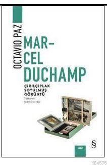 Marcel Duchamp Çırılçıplak Soyulmuş Görüntü; Octavıo Paz