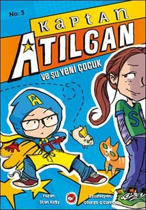 Kaptan Atılgan Ve Şu Yeni Çocuk; Kaptan Atılgan 3. Kitap
