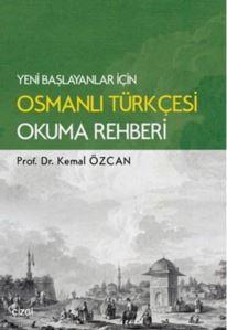 Yeni Başlayanlar İçin Osmanlı Türkçesi Okuma Rahberi