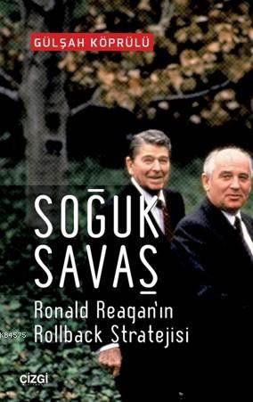 Soğuk Savaş; Ronald Reagan'ın Rolback Stratejisi