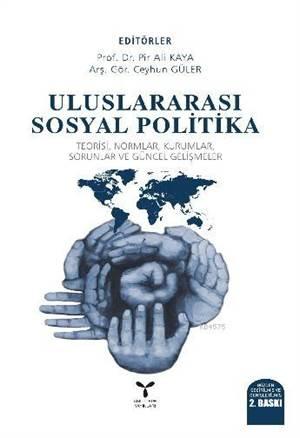 Uluslararası Sosyal Politika; Teorisi, Normlar, Kurumlar, Sorunlar Ve Güncel Gelişmeler