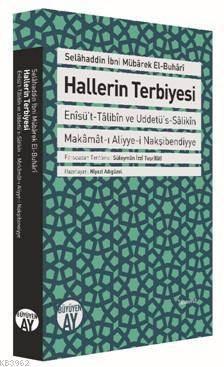 Hallerin Terbiyesi; Enîsü't-Tâlibîn Ve Uddetü's-Sâlikîn Makâmât-I Aliyye-İ Nakşibendiyye