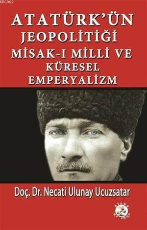 Atatürk'ün Jeopolitiği Misak-I Milli Ve Küresel Emperyalizm