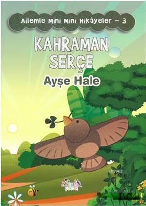 Kahraman Serçe - Ailemle Mini Mini Hikayeler 3