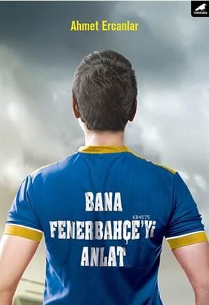 Bana Fenerbahçe'yi ...