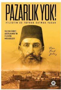 Pazarlık Yok! - Filistin'de Toprak Satmak Yasak; Sultan İkinci Abdülhamid'in Filistin Mücadelesi