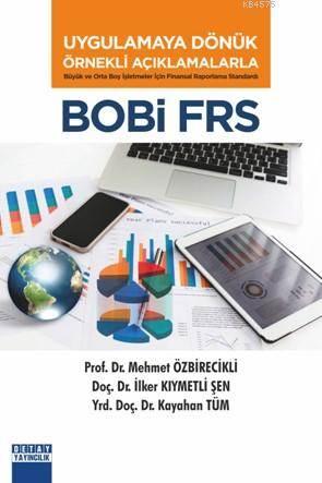 Uygulamaya Dönük Örnekli Açıklamalarla Bobi Frs; Büyük Ve Orta Boy İşletmeler İçin Finansal Raporlama Standardı