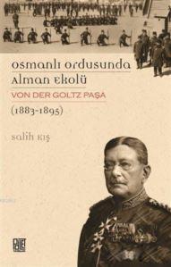 Osmanlı Ordusunda Alman Ekolü Von Der Goltz Paşa (1883-1895)