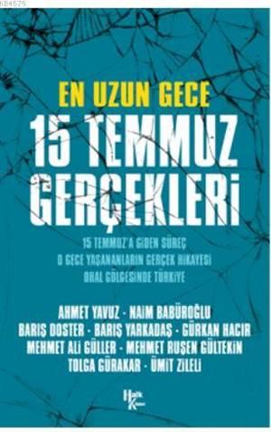 En Uzun Gece 15 Temmuz Gerçekleri; 15 Temmuz'a Giden Süreç, O Gece Yaşananların Gerçek Hikayesi, O Hal Gölgesinde Türkiye