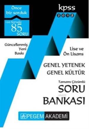 2018 KPSS Lise Ve Önlisans Genel Yetenek Genel Kültür Soru Bankası; Tamamı Çözümlü