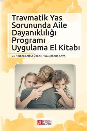 Travmatik Yas Sorununda Aile Dayanıklığı Programı Uygulama El Kitabı