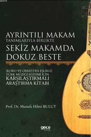 Ayrıntılı Makam Tanımlarıyla Birlikte Sekiz Makamda Dokuz Beste; Koro Ve Orkestra Eşlikli - Türk Müziği Eğitimi İçin Karşılaştırmalı Araştırma Kitabı