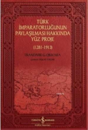 Türk İmparatorluğunun Paylaşılması Hakkında Yüz Proje; (1281-1913)
