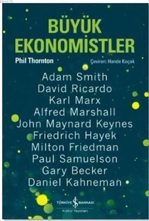 Büyük Ekonomistler; Düşünceleriyle Yaşam Tarzımızı Değiştiren On Ekonomist