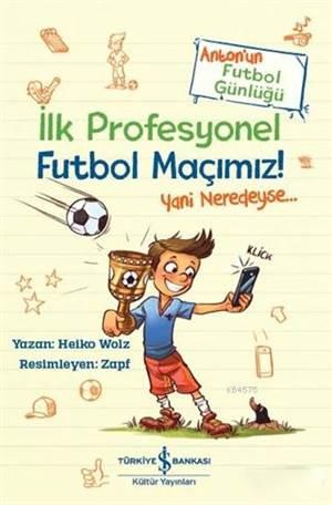 İlk Profesyonel Futbol Maçımız!; Anton'un Futbol Günlüğü