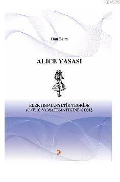 ALICE YASASI Elektromanyetik Teoride (C+V) (C-V) Matematiğine Geçiş
