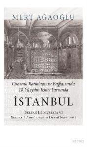 Osmanlı Batılılaşması Bağlamında 18.Yüzyılın İkinci Yarısında İstanbul; (Sultan III. Mustafa Ve Sultan I. Abdülhamid Devri Eserleri)