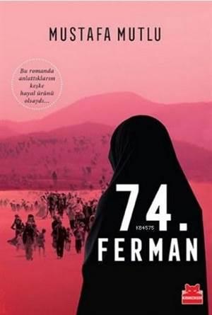 74. Ferman; Bu Romanda Anlattıklarım Keşke Hayal Ürünü Olsaydı...