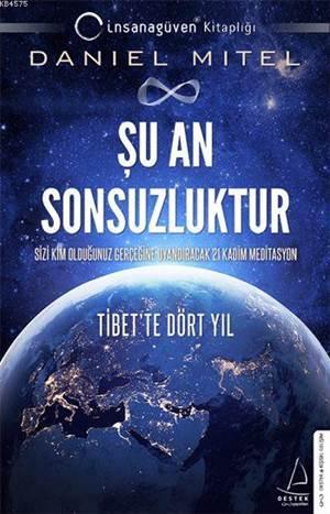Şu An Sonsuzluktur; Sizi Kim Olduğunuz Gerçeğine Uyandıracak 21 Kadim Meditasyon - Tibet'te Dört Yıl