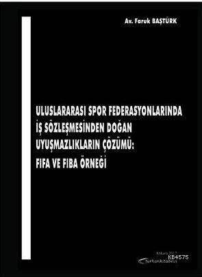 Uluslararası Spor Federasyonlarında İş Sözleşmesinden Doğan Uyuşmazlıkların Çözümü: FIFA Ve FIBA Örn