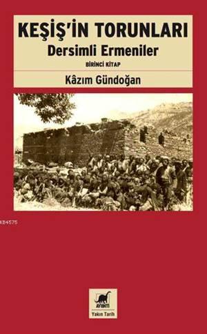Keşiş'in Torunları; Dersimli Ermeniler (Birinci Kitap)