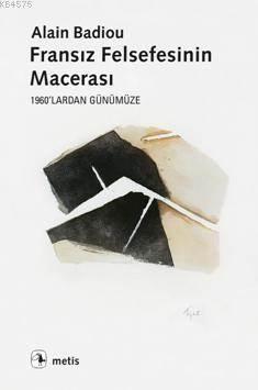 Fransız Felsefesinin Macerası: 1960'Lardan Günümüze