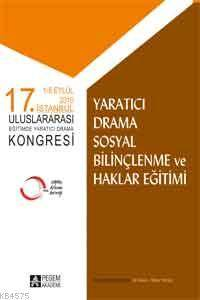 17. İstanbul Uluslararası Eğitimde Yaratıcı Drama Kongresi; Yaratıcı Drama Sosyal Bilinçlenme Ve Haklar Eğitimi