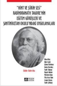 """""""Hint Ve Şiirin Sesi""""; Rabindranath Tagore'nin Eğitim Görüşleri Ve Şantiniketan Okulu'ndaki Uygulamaları"""