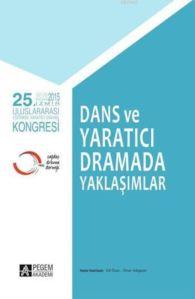 Dans Ve Yaratıcı Dramada Yaklaşımlar; 25. Uluslararası Eğitimde Yaratıcı Drama Kongresi