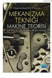 Mekanizma Tekniği - Makine Teorisi (Makine Ve Mekanizmalar Nazariyesi); Cilt 1