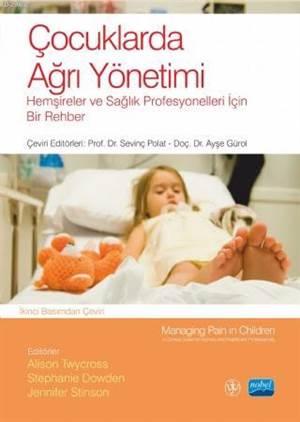 Çocuklarda Ağrı Yöntemi; Hemşireler Ve Sağlık Profesyonelleri İçin Bir Rehber