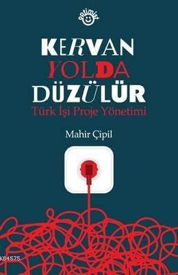 Kervan Yolda Düzülür: Türk İşi Proje Yönetimi