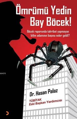 Ömrümü Yedin Bay Böcek!; Böcek Raporunda Tahribat Yapmayan Bilim Adamının Başına Neler Geldi?