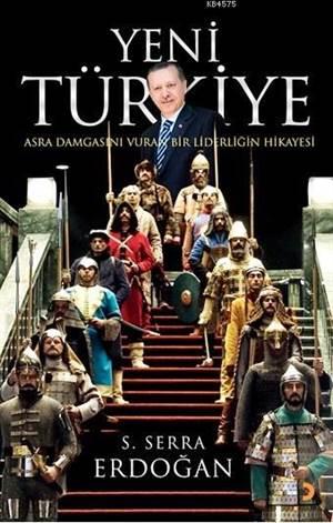 Yeni Türkiye; Asra Damgasını vuran Bir Liderliğin Hikayesi