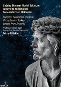 Çağdaş Ekonomi Modeli Tekinizm Türkiye'de Yolsuzluklar Ermenistan'dan Mektuplar; Supreme Economics Tekinism Corruptions in Turkey Letters From Armenia