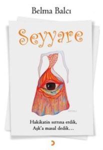 Seyyare; Hakikatin Sırrına Erdik, Aşk'a Masal Dedik...