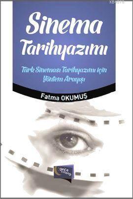 Sinema Tarihyazimi; Türk Sinemasi Tarihyazimi Için Yöntem Arayisi