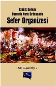 Klasik Dönem Osmanlı Kara Ordusunda Sefer Organizesi